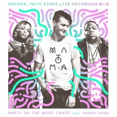 Party On The West Coast - Matoma Feat. Faith Evans & Notorious B.I.G. & Snoop Dogg
