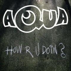 How R U Doin - Aqua