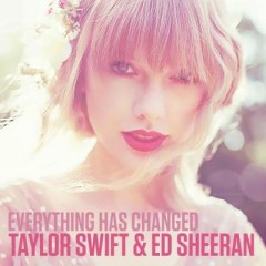 Everything Has Changed - Taylor Swift Feat. Ed Sheeran