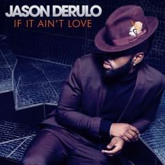 If It Ain't Love - Jason Derulo