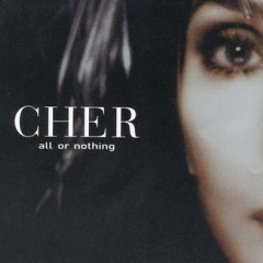 All Or Nothing - Cher
