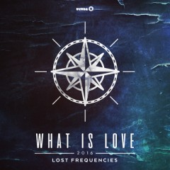 What Is Love 2016 - Lost Frequencies