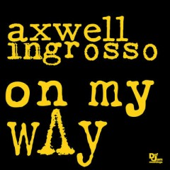 On My Way - Axwell & Ingrosso