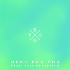 Here For You - Kygo Feat. Ella Henderson