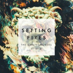Setting Fires - Chainsmokers Feat. Xylo