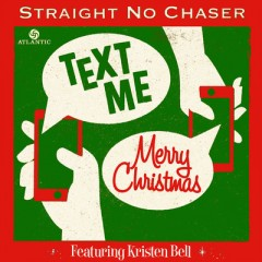 Text Me Merry Christmas - Straight No Chaser & Kristen Bell