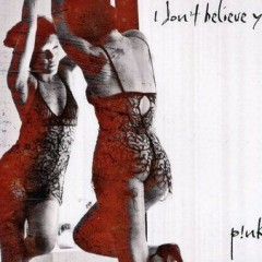 I Don't Believe You - Pink