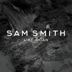 Like I Can - Sam Smith