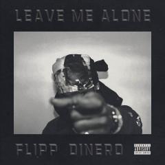 Leave Me Alone - Flipp Dinero