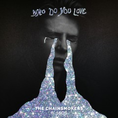 Who Do You Love - Chainsmokers & 5 Seconds Of Summer