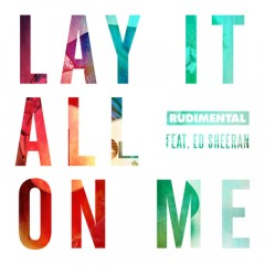 Lay It All On Me - Rudimental feat. Ed Sheeran
