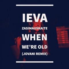 When We're Old (Remix) - Ieva Zasimauskaite