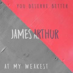 You Deserve Better - James Arthur