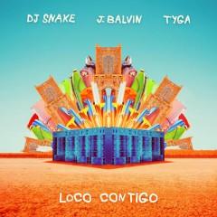 Loco Contigo - Dj Snake X J. Balvin X Tyga