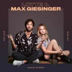 Auf Das, Was Da Noch Kommt - Lotte & Max Giesinger