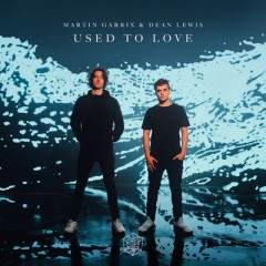 Used To Love - Martin Garrix & Dean Lewis