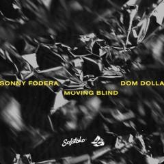 Moving Blind - Sonny Fodera & Dom Dolla