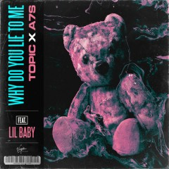 Why Do You Lie To Me - Topic & A7S feat. Lil Baby