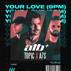 Your Love (9Pm) - ATB, Topic & A7S