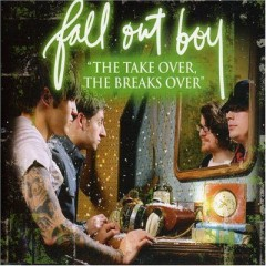 The Take Over, The Breaks Over - Fall Out Boy