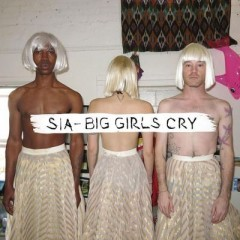 Big Girls Cry - Sia