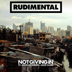 Not Giving In - Rudimental & John Newman & Alex Clare