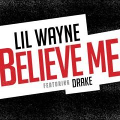 Believe Me - Lil Wayne & Drake
