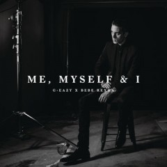 Me, Myself & I - G-Eazy Feat. Bebe Rexha