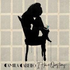 I Have Questions - Camila Cabello
