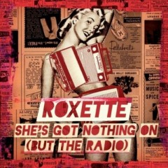 She's Got Nothing On (But The Radio) - Roxette
