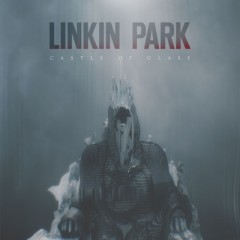 Castle Of Glass - Linkin Park