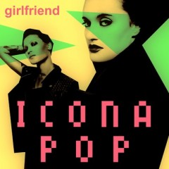 Girlfriend - Icona Pop
