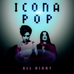 All Night - Icona Pop