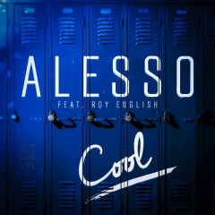 Cool - Alesso Feat. Roy English