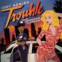 Trouble - Iggy Azalea Feat. Jennifer Hudson
