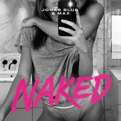 Naked - Jonas Blue & MAX