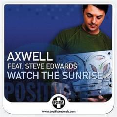 Watch The Sunrise - Axwell Feat. Steve Edwards