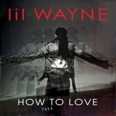 How To Love - Lil Wayne