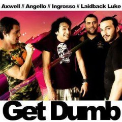 Get Dumb - Axwell, Ingrosso, Angello, Laidback Luke