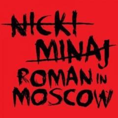 Roman In Moscow - Nicki Minaj