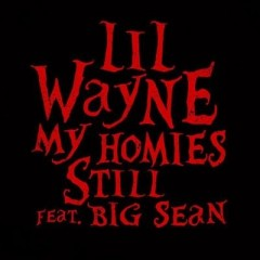 My Homies Still - Lil Wayne & Big Sean