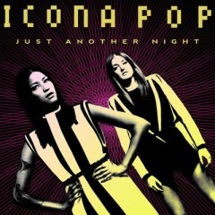 Just Another Night - Icona Pop